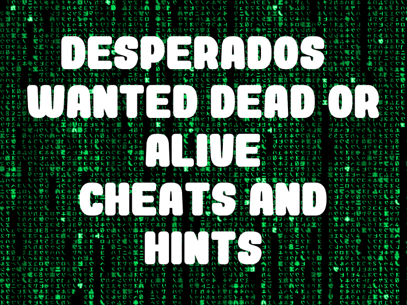 Desperados Wanted Dead Or Alive Cheats And Hints For Pc