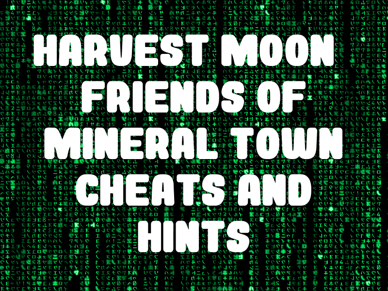 Harvest Moon: Friends of Mineral Town Cheats and Hints for GBA