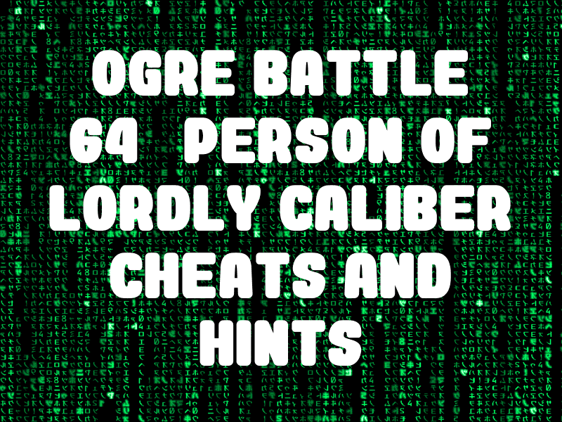 Ogre Battle 64: Person of Lordly Caliber Cheats and Hints