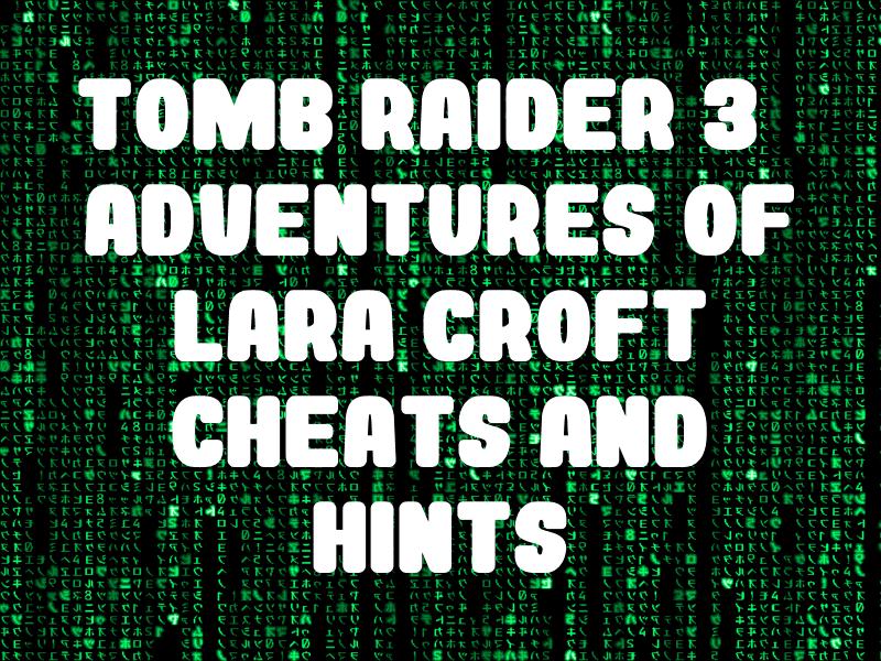 Tomb Raider 3 Adventures Of Lara Croft Cheats And Hints For